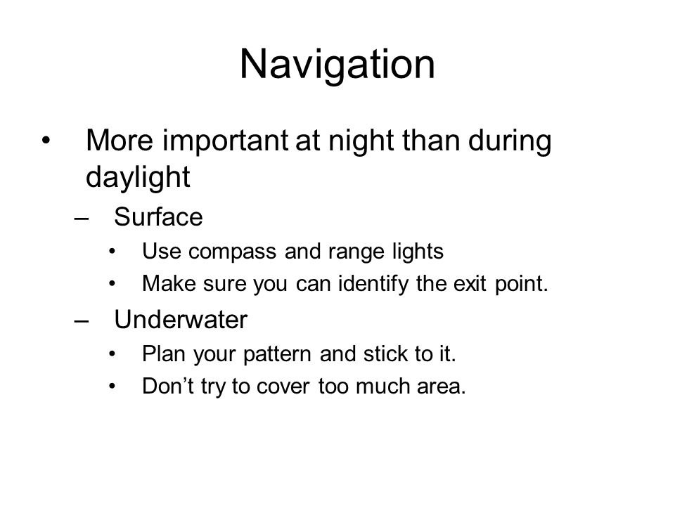 Navigation More important at night than during daylight Surface