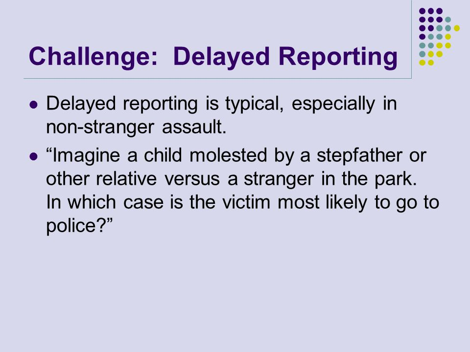 Challenge: Delayed Reporting