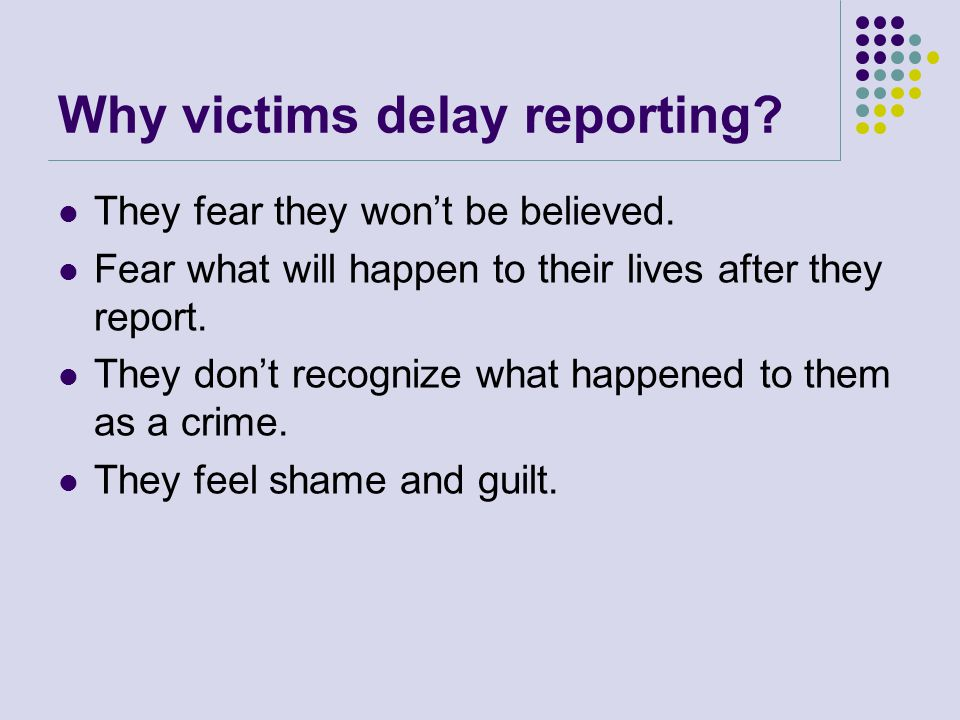 Why victims delay reporting