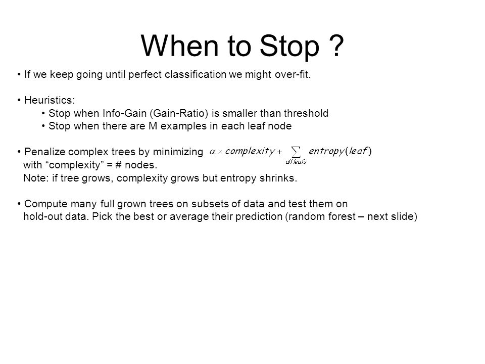 When to Stop If we keep going until perfect classification we might over-fit. Heuristics: