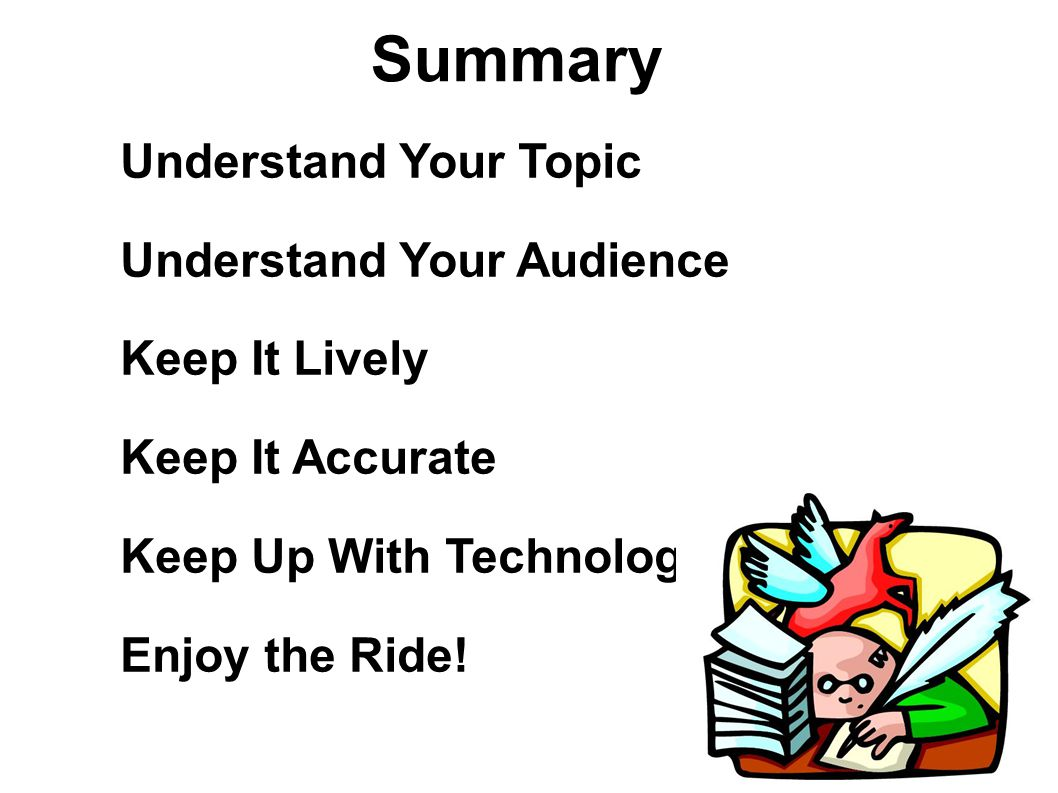 Summary Understand Your Topic Understand Your Audience Keep It Lively