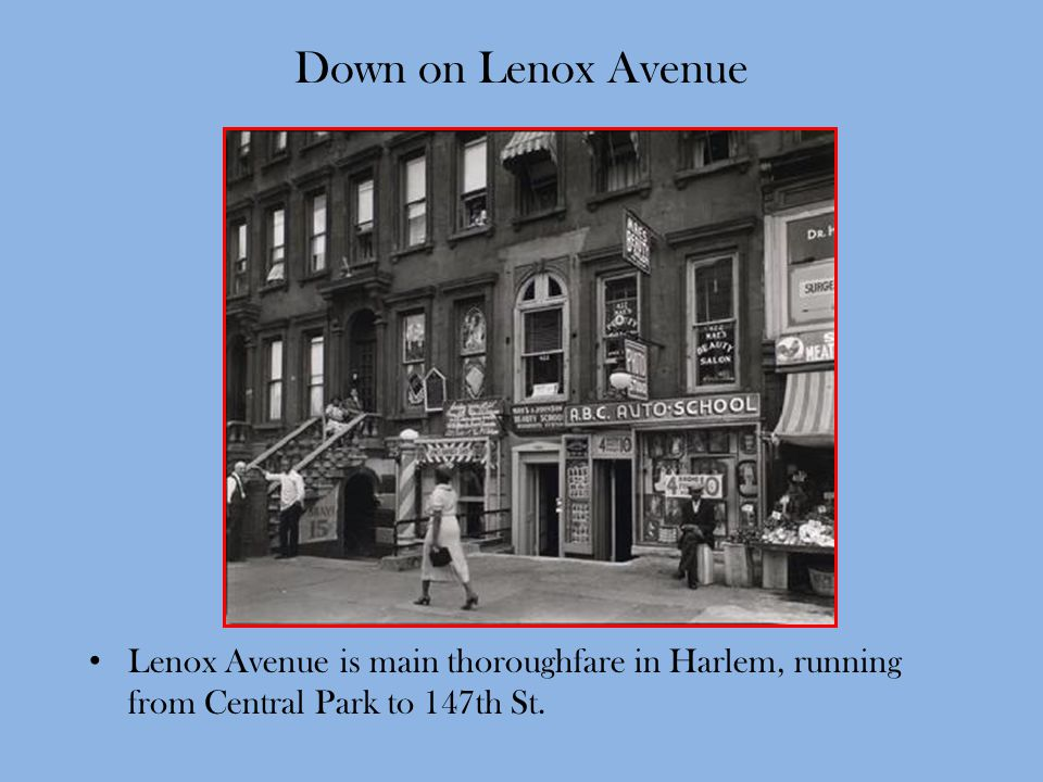 Down on Lenox Avenue Lenox Avenue is main thoroughfare in Harlem, running from Central Park to 147th St.
