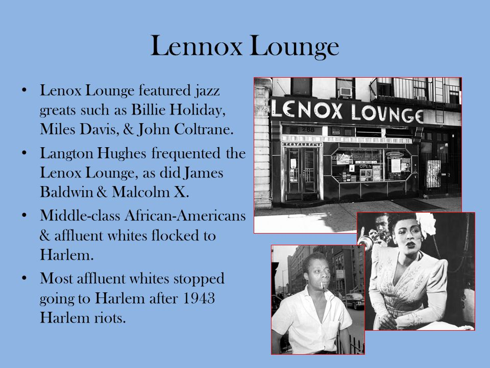Lennox Lounge Lenox Lounge featured jazz greats such as Billie Holiday, Miles Davis, & John Coltrane.