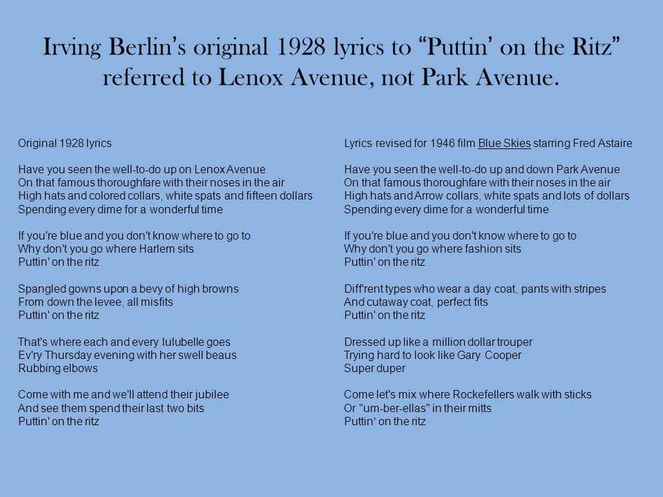 Irving Berlin's original 1928 lyrics to Puttin' on the Ritz referred to Lenox Avenue, not Park Avenue.