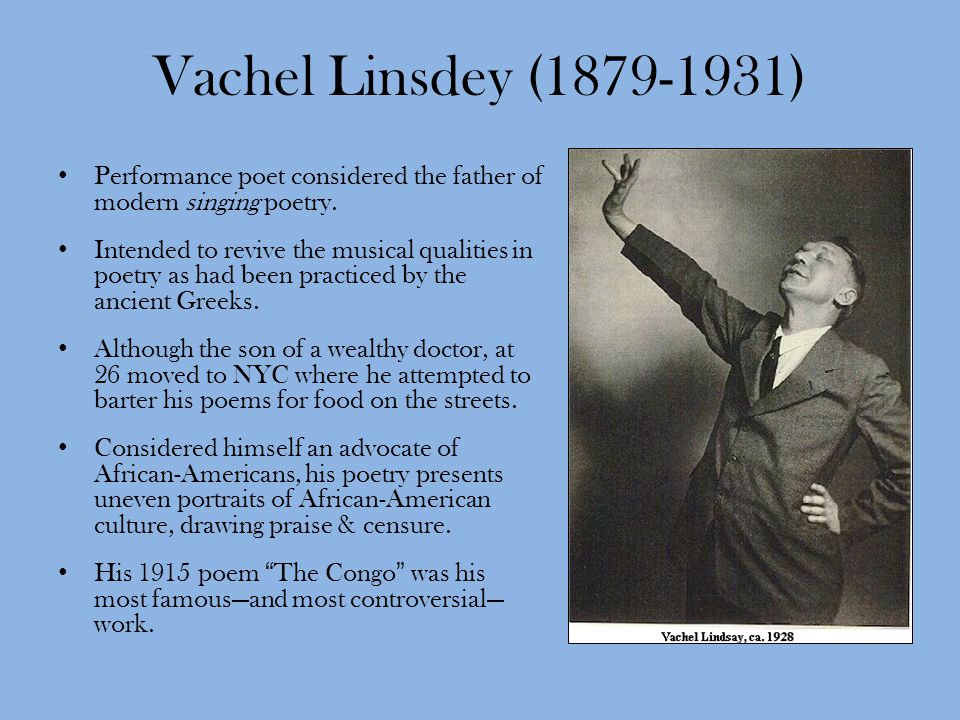 Vachel Linsdey (1879-1931) Performance poet considered the father of modern singing poetry.