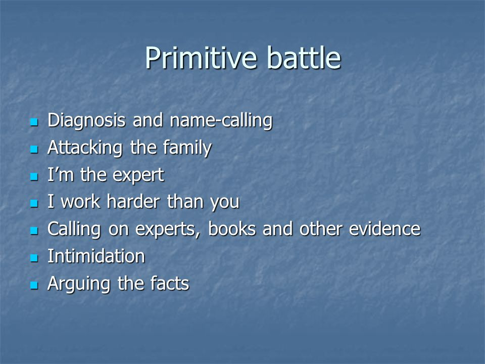 Primitive battle Diagnosis and name-calling Attacking the family
