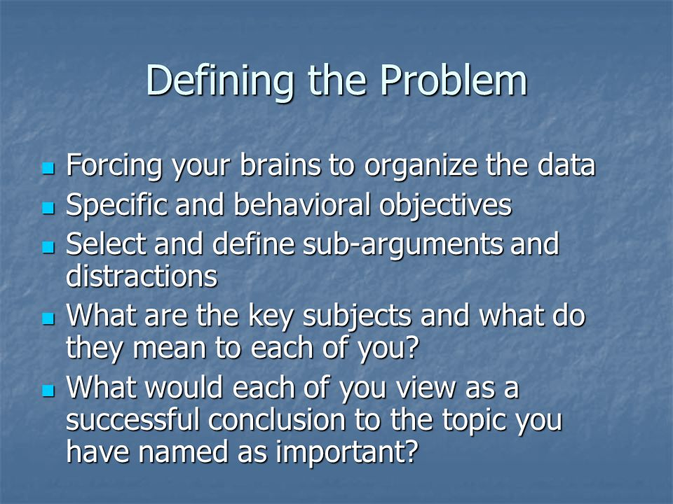 Defining the Problem Forcing your brains to organize the data