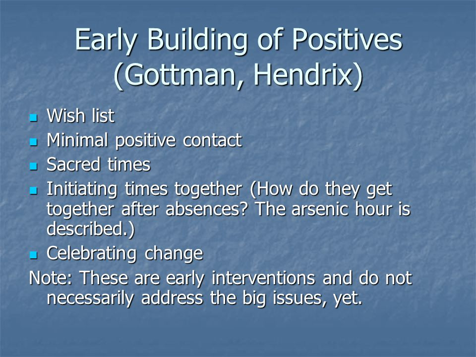 Early Building of Positives (Gottman, Hendrix)