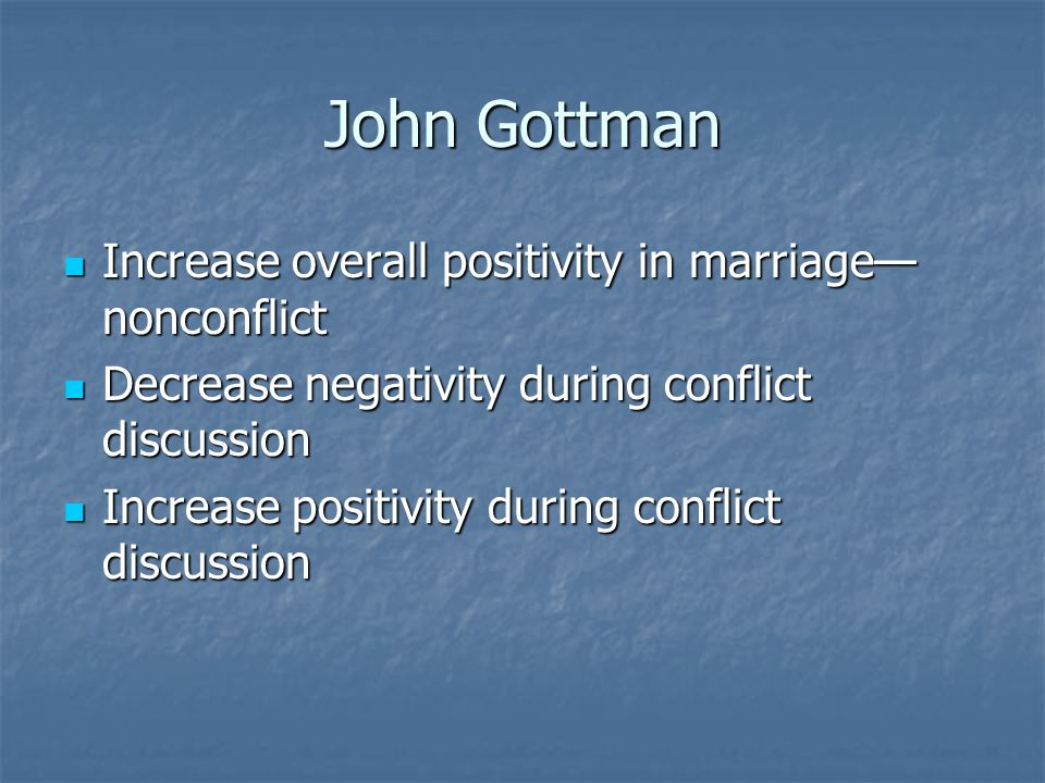 John Gottman Increase overall positivity in marriage—nonconflict