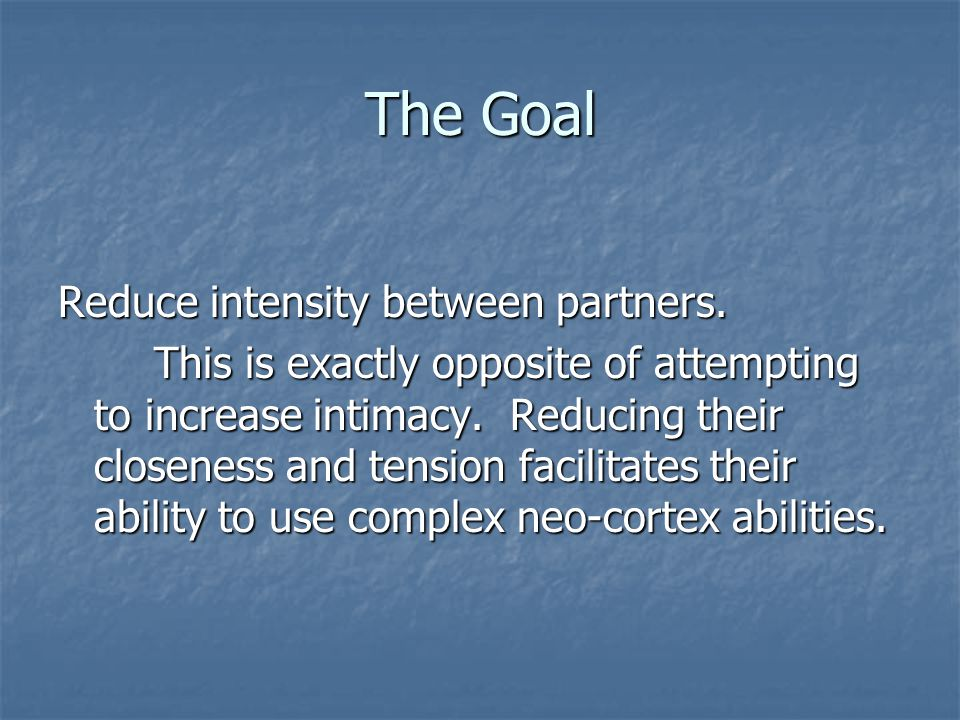The Goal Reduce intensity between partners.
