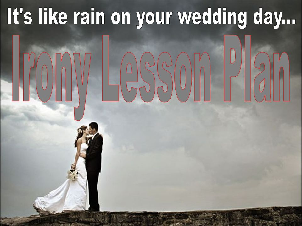 It s like rain on your wedding day...