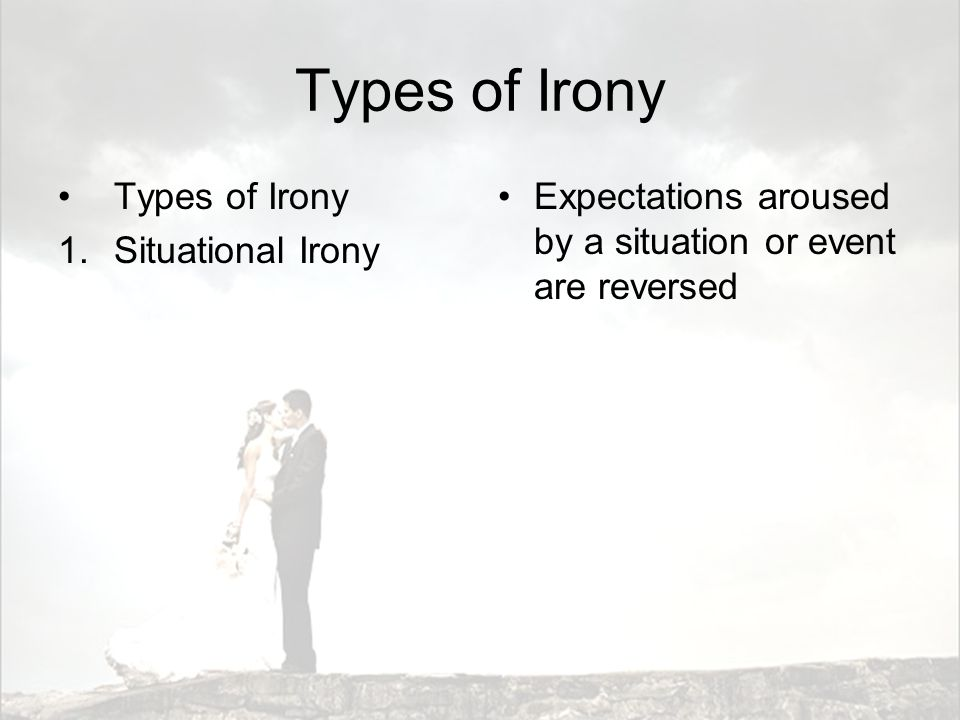 Types of Irony Types of Irony Situational Irony