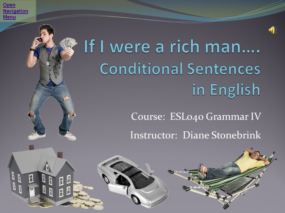 If I were a rich man…. Conditional Sentences in English