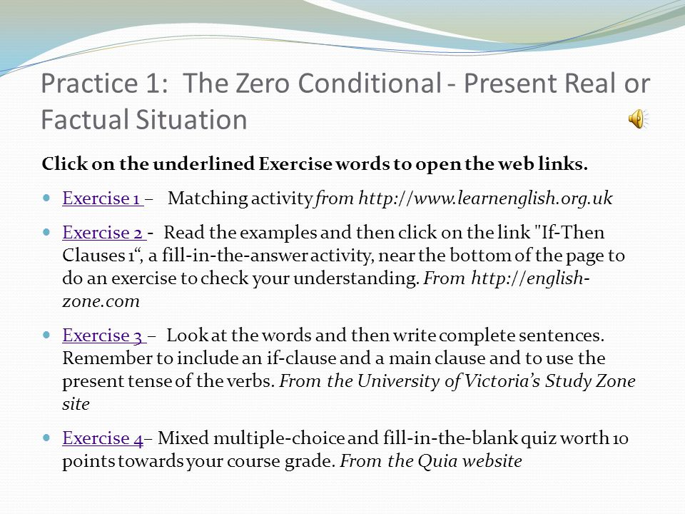 Practice 1: The Zero Conditional - Present Real or Factual Situation