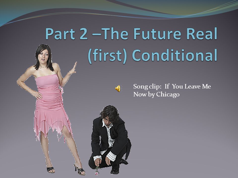 Part 2 –The Future Real (first) Conditional