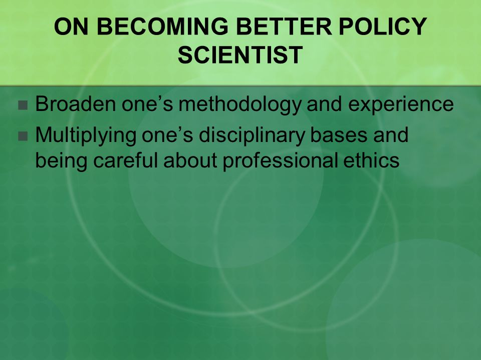 ON BECOMING BETTER POLICY SCIENTIST