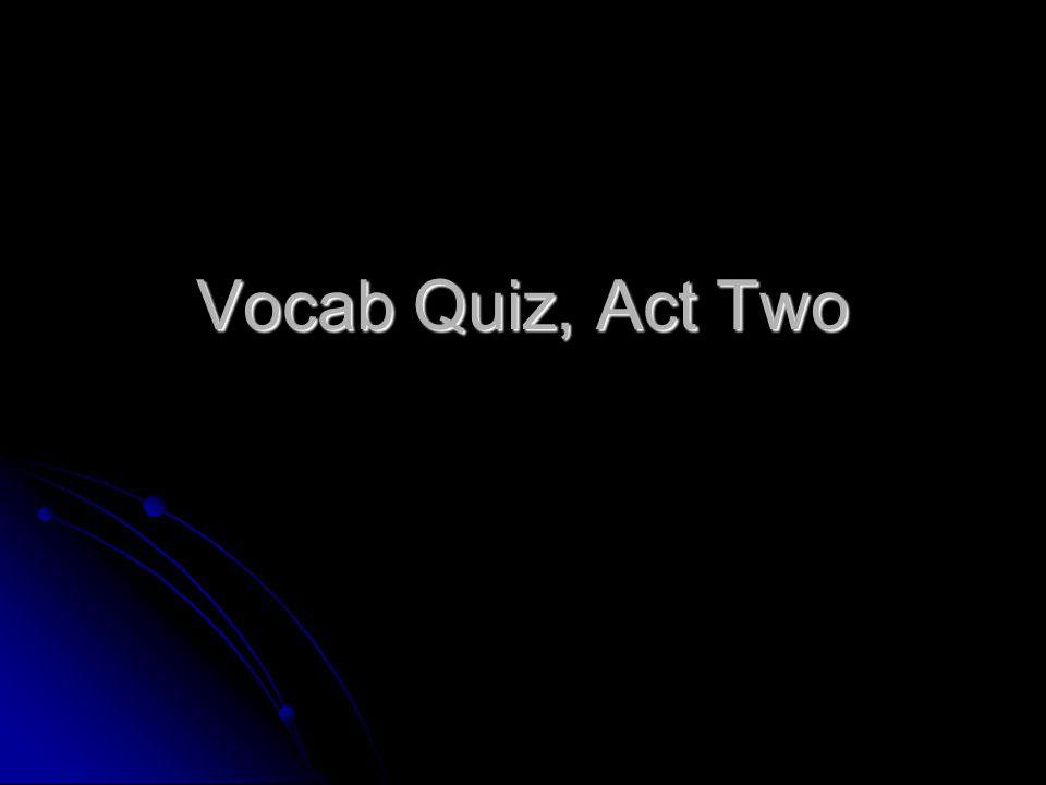 Vocab Quiz, Act Two