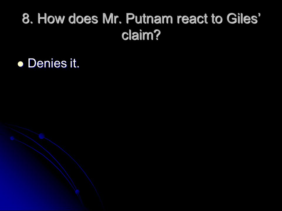 8. How does Mr. Putnam react to Giles' claim