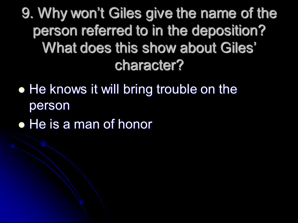 9. Why won't Giles give the name of the person referred to in the deposition What does this show about Giles' character