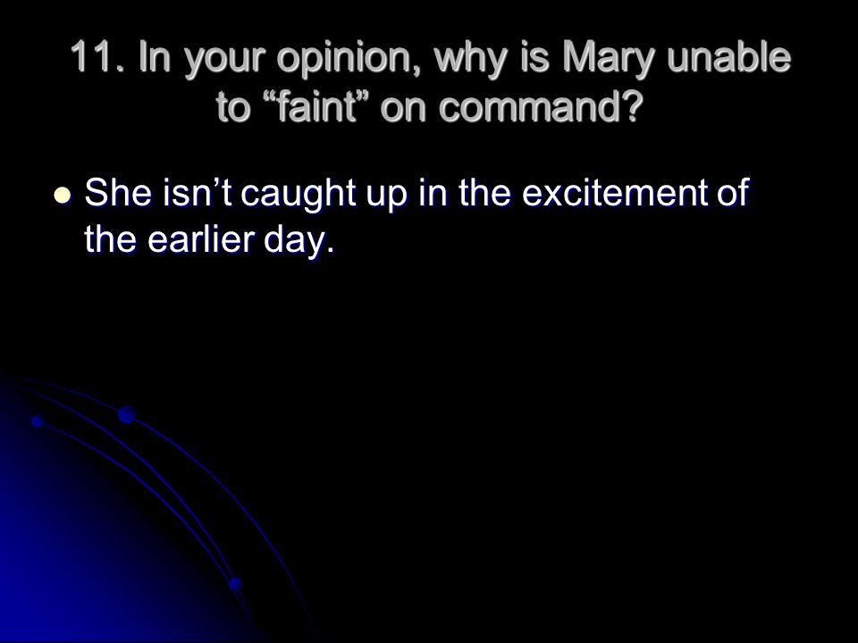 11. In your opinion, why is Mary unable to faint on command