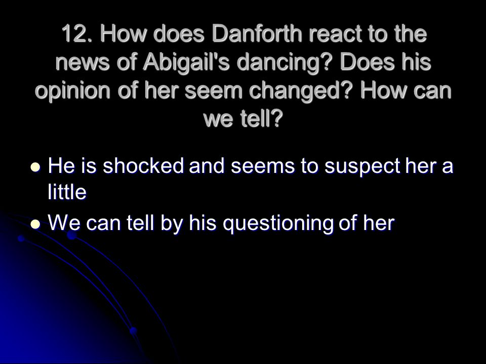 12. How does Danforth react to the news of Abigail s dancing