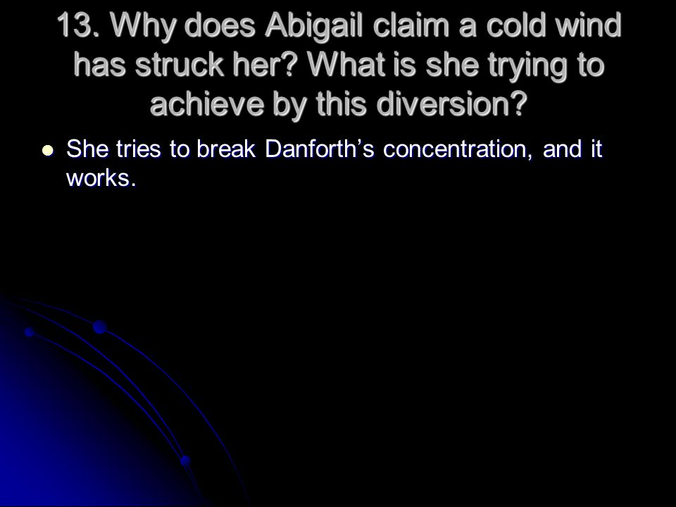 13. Why does Abigail claim a cold wind has struck her