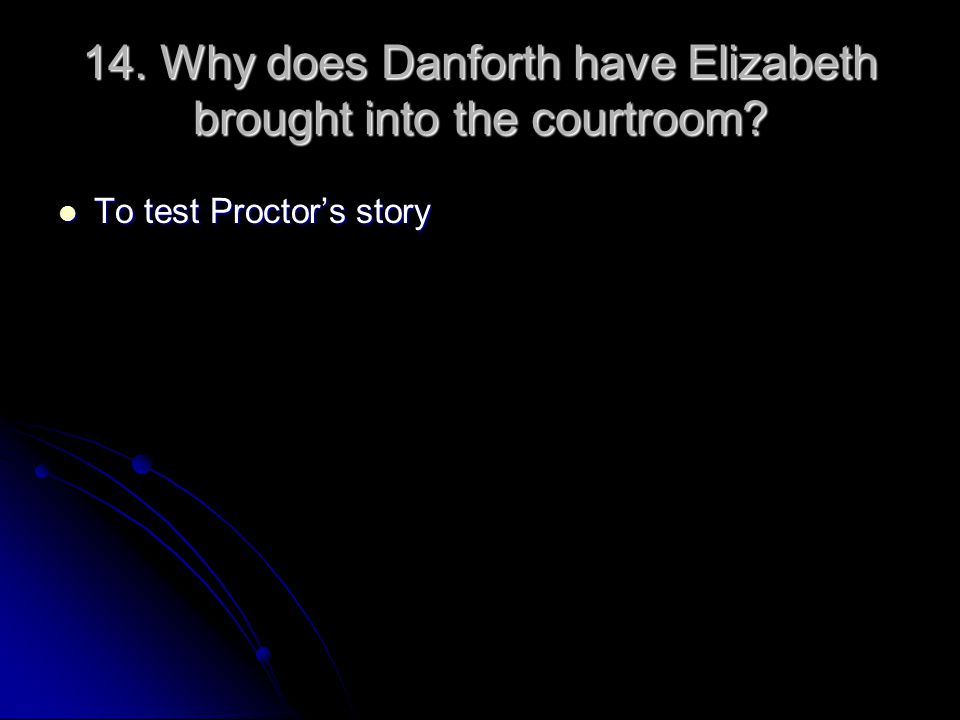 14. Why does Danforth have Elizabeth brought into the courtroom