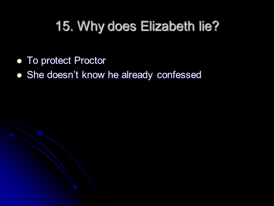 15. Why does Elizabeth lie To protect Proctor