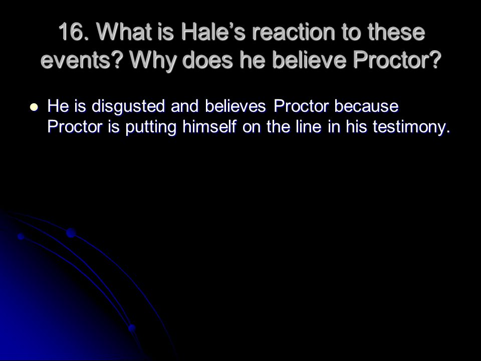 16. What is Hale's reaction to these events