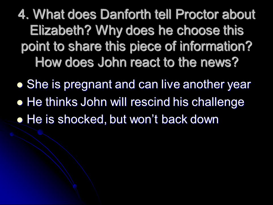 4. What does Danforth tell Proctor about Elizabeth