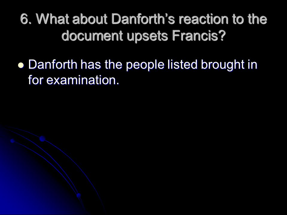 6. What about Danforth's reaction to the document upsets Francis