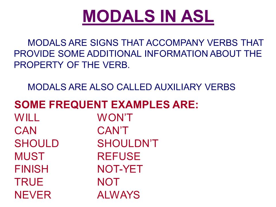 MODALS IN ASL SOME FREQUENT EXAMPLES ARE: WILL WON'T CAN CAN'T
