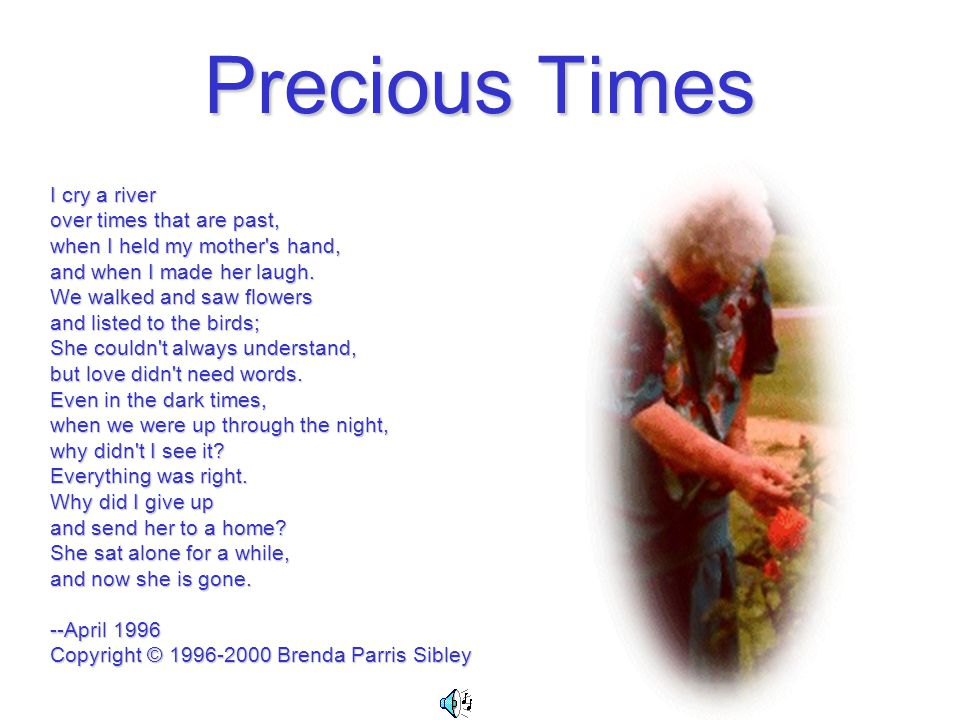 Precious Times I cry a river over times that are past,