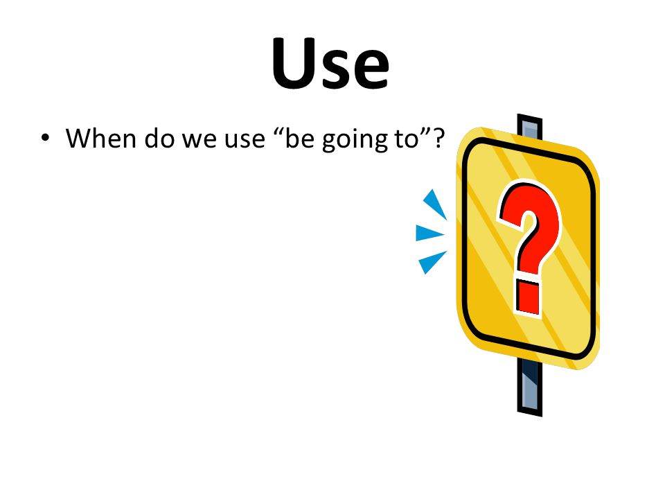Use When do we use be going to