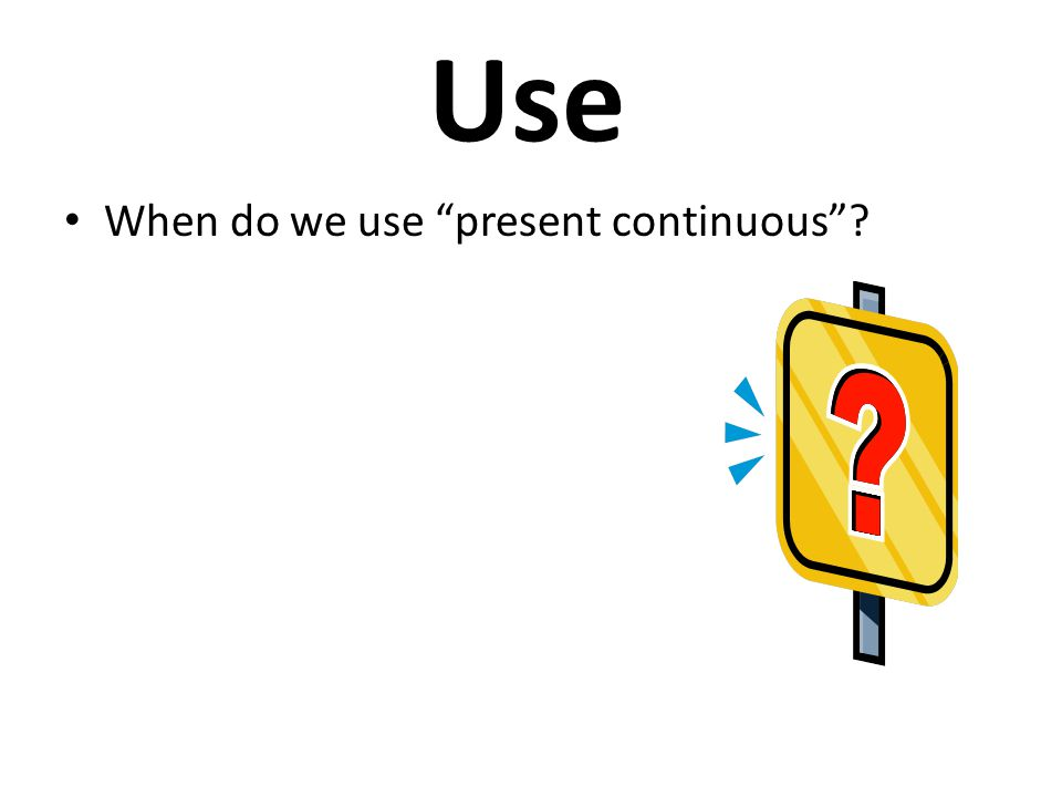 Use When do we use present continuous