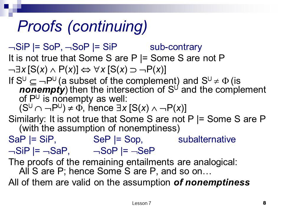 Proofs (continuing) SiP |= SoP, SoP |= SiP sub-contrary