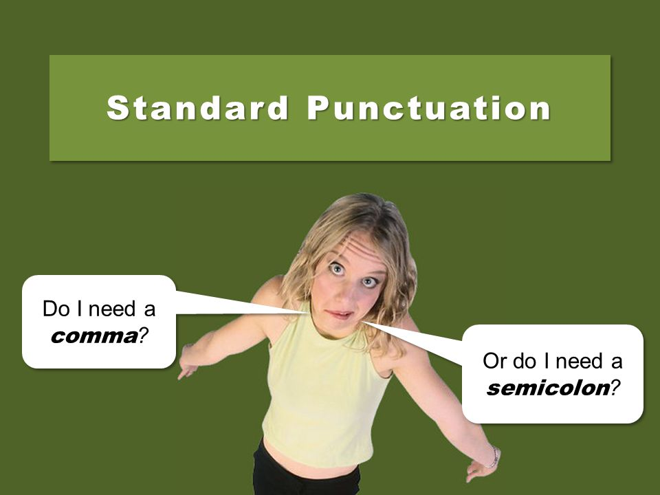 Standard Punctuation Do I need a comma Or do I need a semicolon