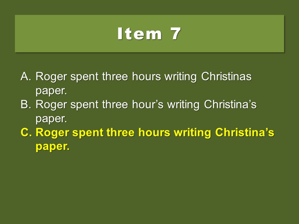 Item 7 Roger spent three hours writing Christinas paper.