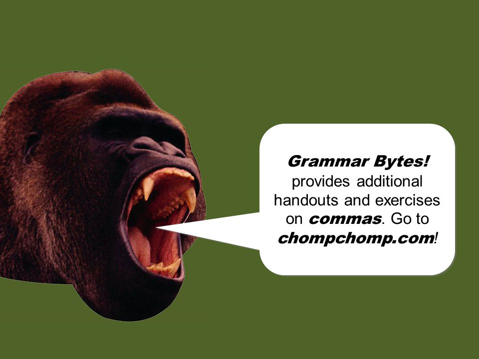 Grammar Bytes. provides additional handouts and exercises on commas