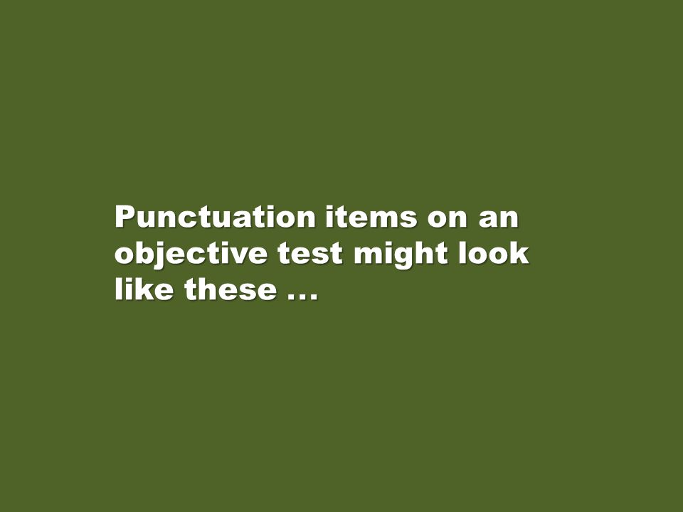 Punctuation items on an objective test might look like these . . .