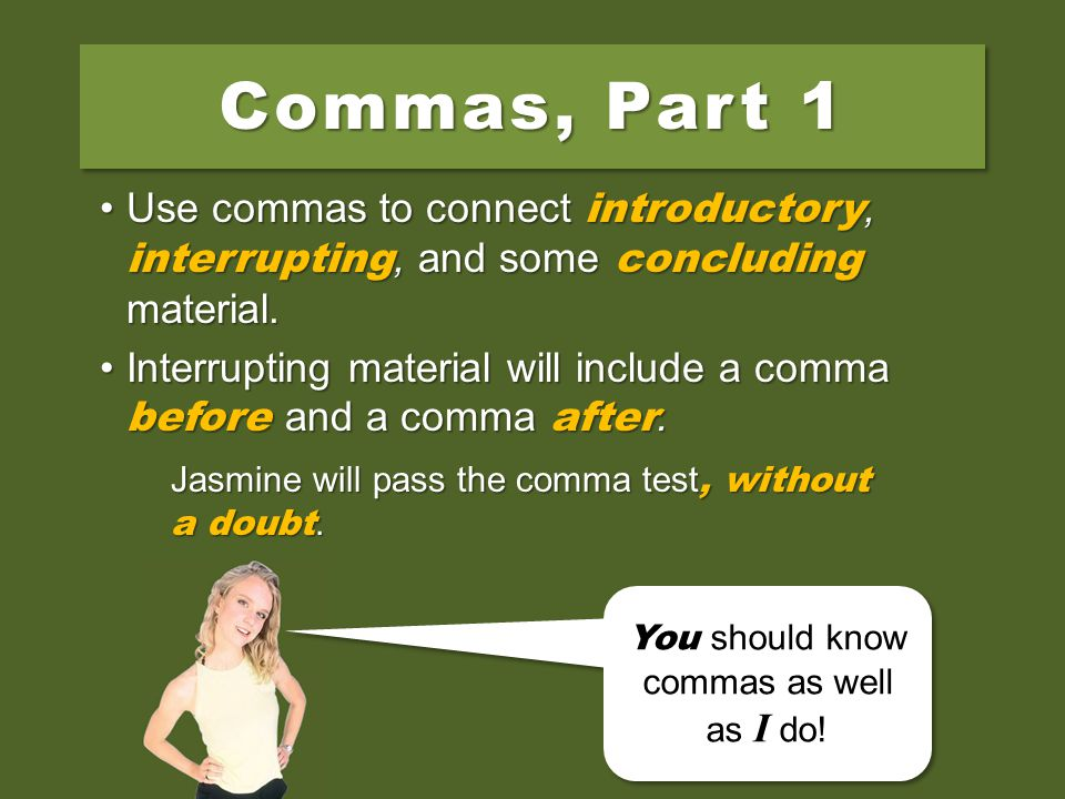 Without a doubt, Jasmine will pass the comma test.