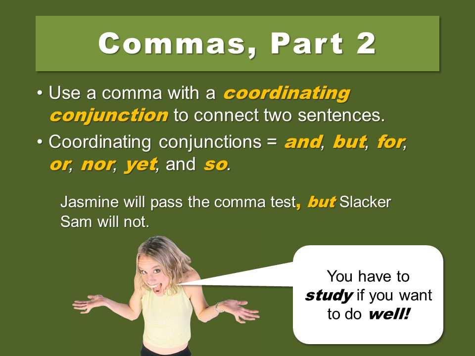 Jasmine will pass the comma test. Slacker Sam will not.