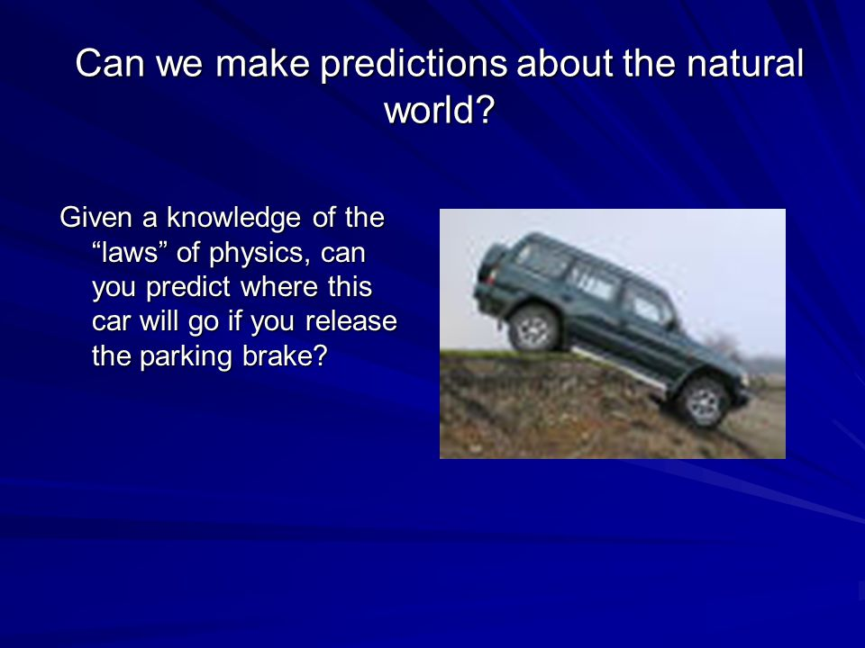 Can we make predictions about the natural world