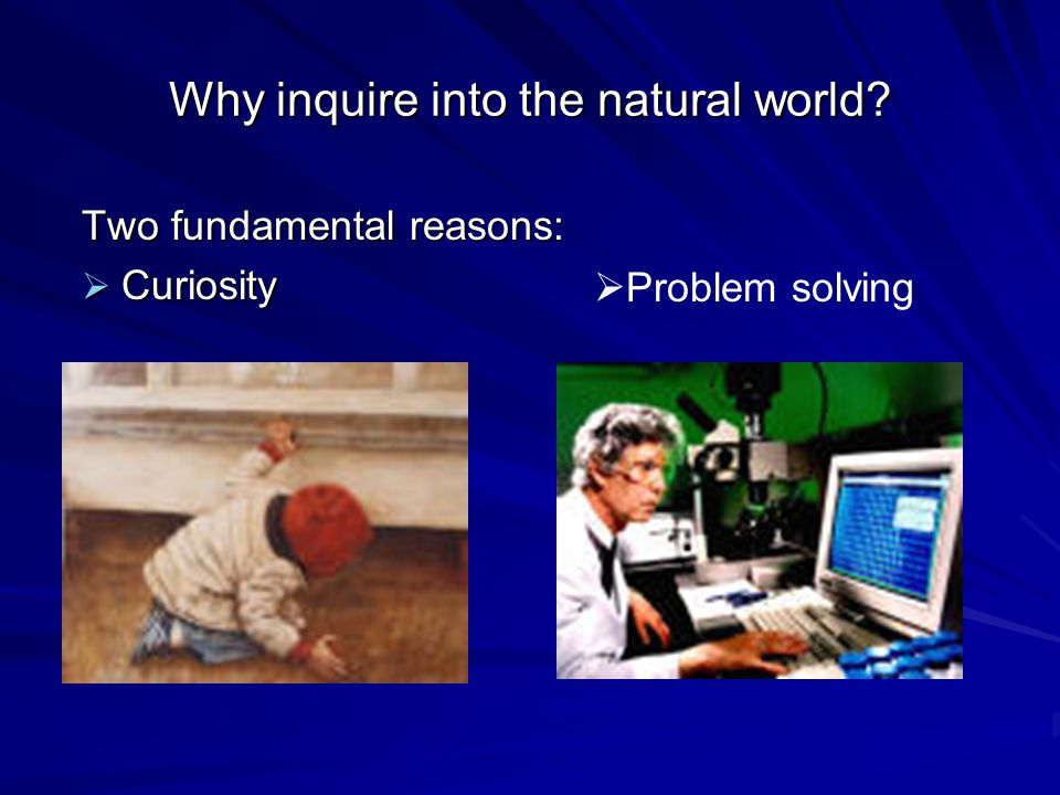 Why inquire into the natural world