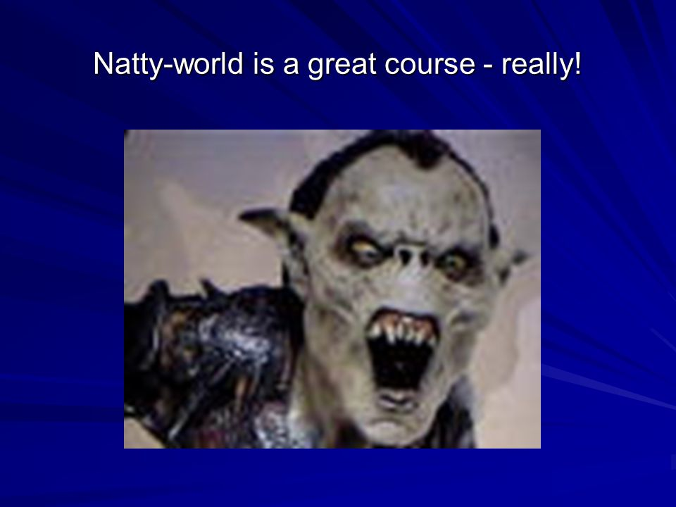 Natty-world is a great course - really!