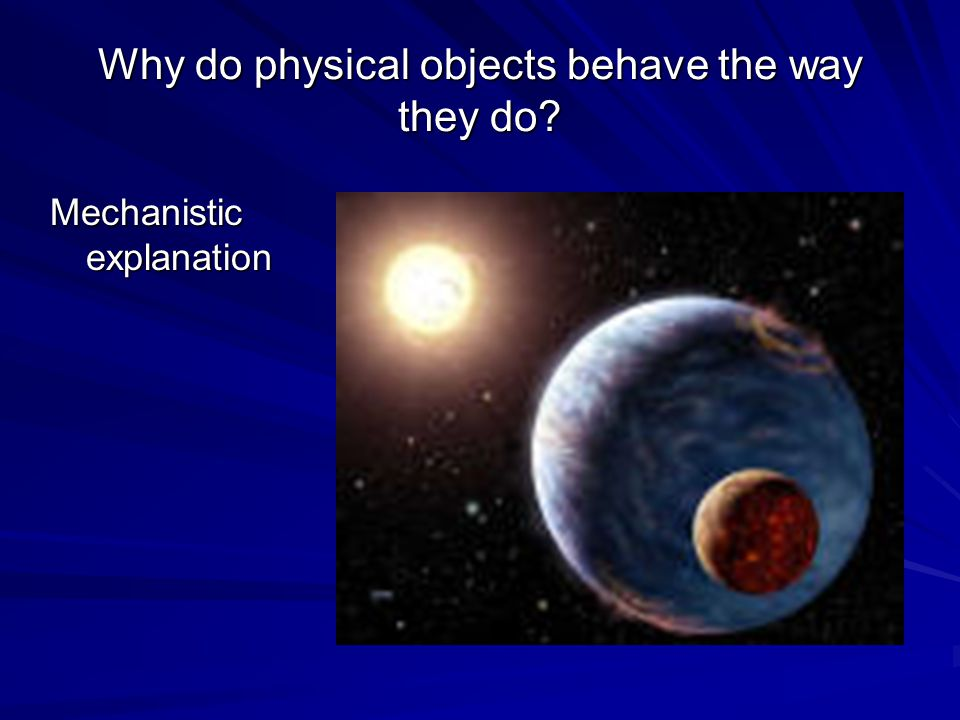 Why do physical objects behave the way they do
