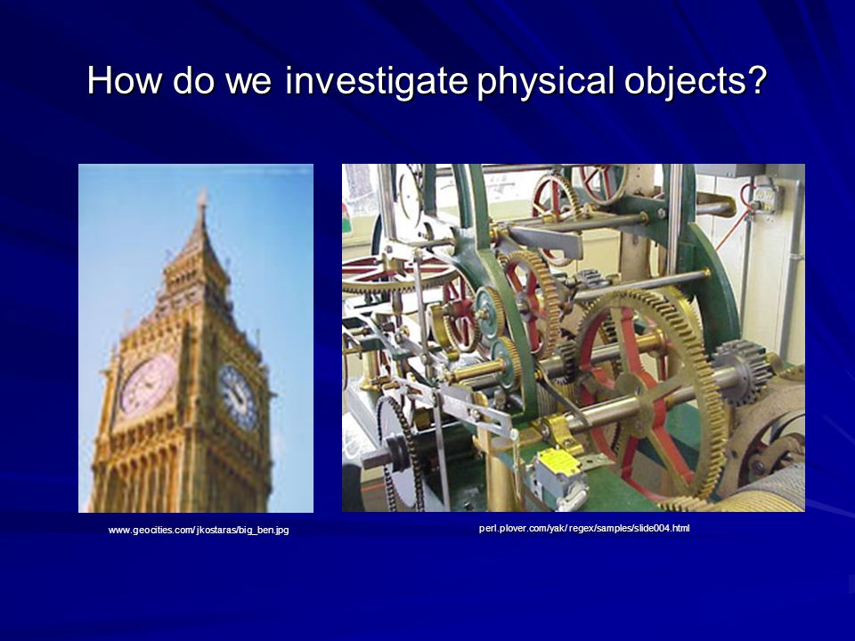 How do we investigate physical objects