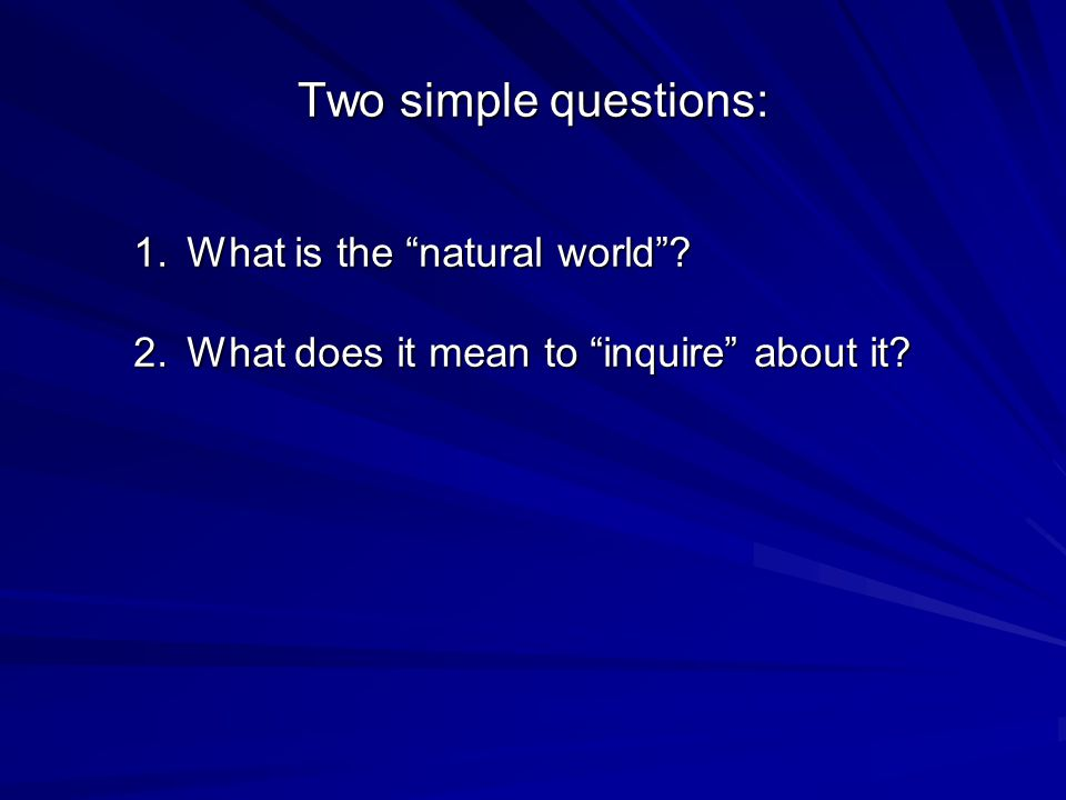 Two simple questions: What is the natural world