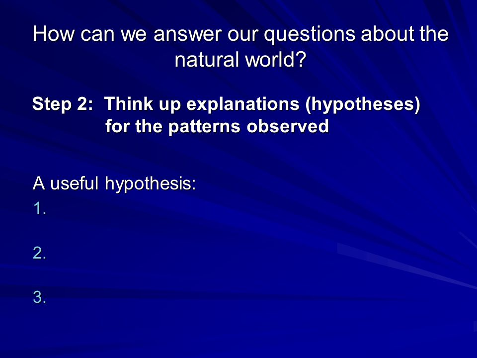 How can we answer our questions about the natural world