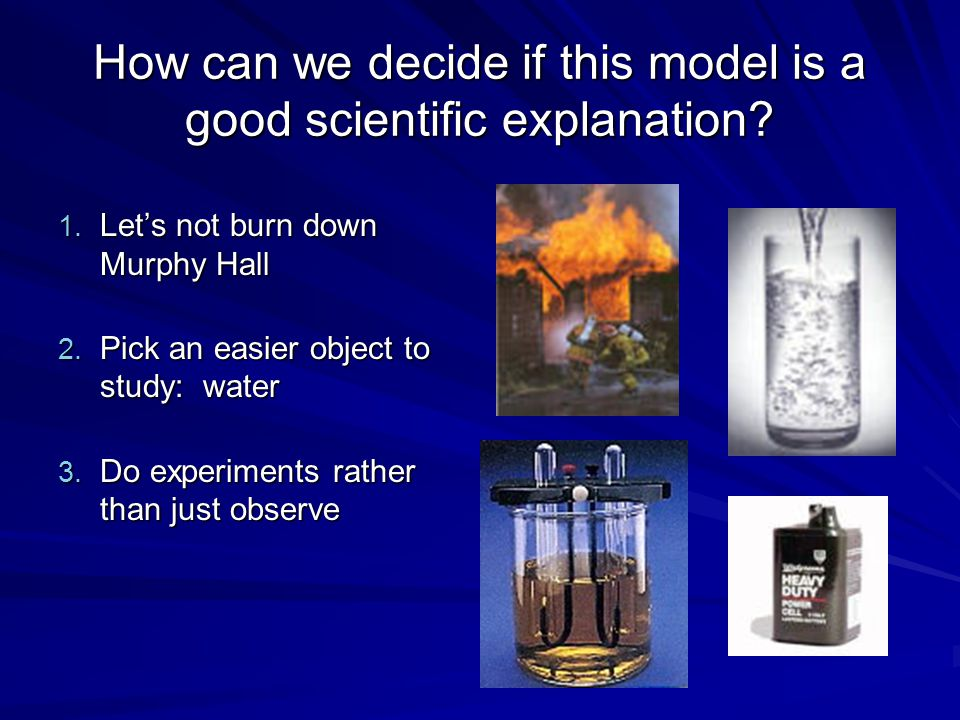 How can we decide if this model is a good scientific explanation